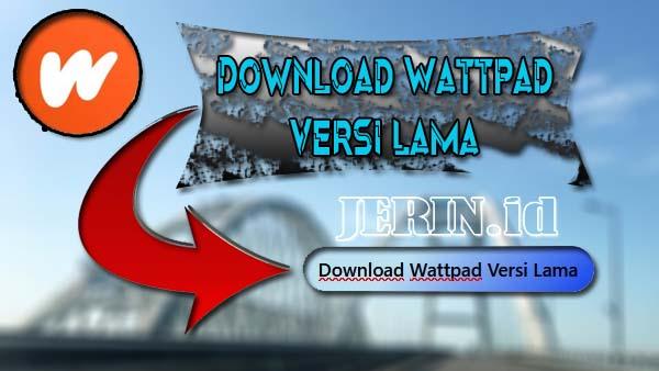 Download Wattpad Versi Lama Gratis