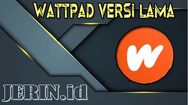 Wattpad Versi Lama Tanpa Iklan dan Gratis