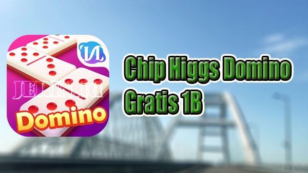 Cara-Mendapatkan-Chip-Domino-Higgs-1B-Gratis