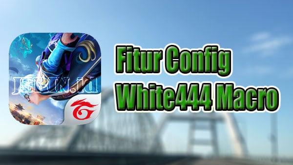 Fitur-Config-White444-Macro-Apk