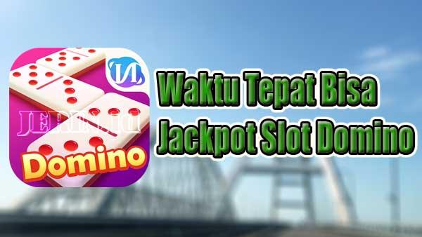 Waktu Tepat Bisa Jackpot Slot Domino